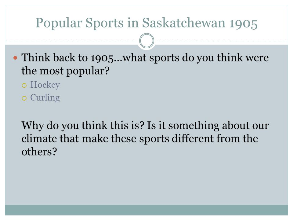 Popular Sports in Saskatchewan 1905 Think back to 1905…what sports do you think were the most popular.