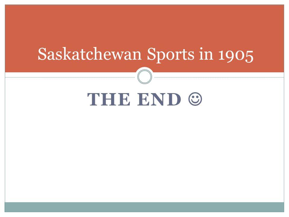 THE END Saskatchewan Sports in 1905