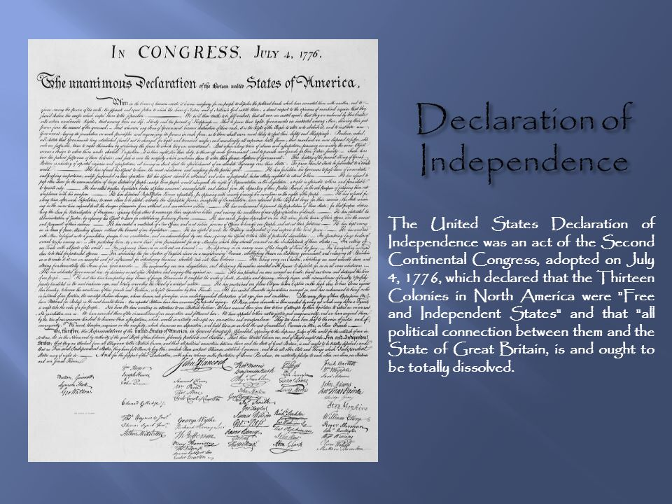 The United States Declaration of Independence was an act of the Second Continental Congress, adopted on July 4, 1776, which declared that the Thirteen