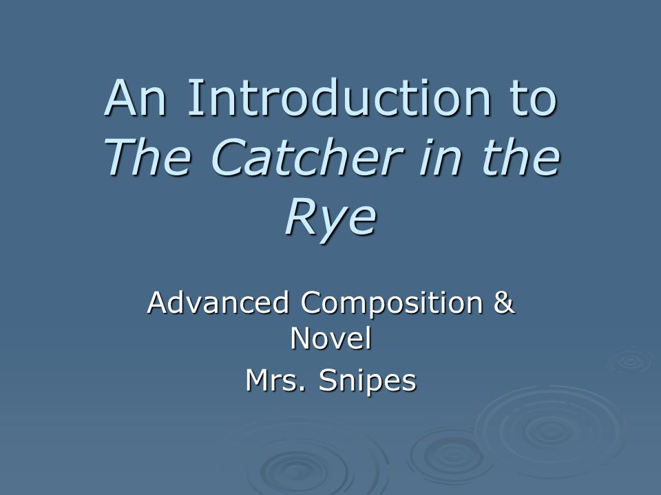 An Introduction to The Catcher in the Rye Advanced Composition & Novel Mrs. Snipes