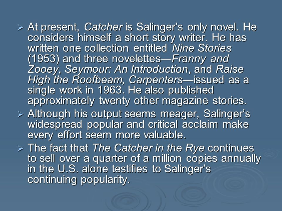 At present, Catcher is Salingers only novel. He considers himself a short story writer.