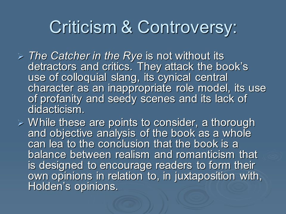 Criticism & Controversy: The Catcher in the Rye is not without its detractors and critics.