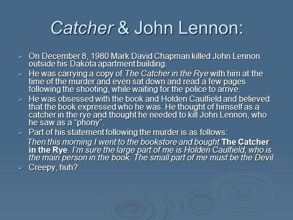 Catcher & John Lennon: On December 8, 1980 Mark David Chapman killed John Lennon outside his Dakota apartment building.