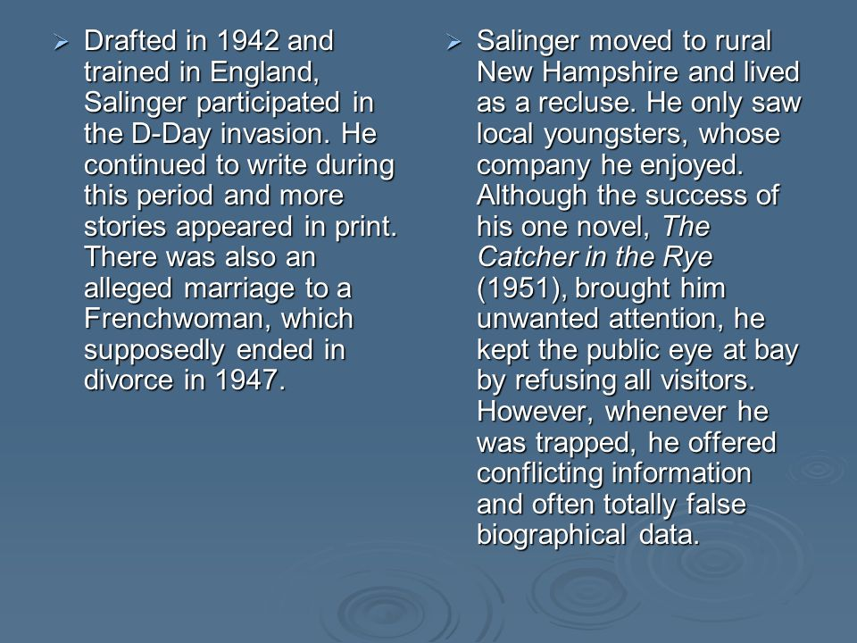 Drafted in 1942 and trained in England, Salinger participated in the D-Day invasion.