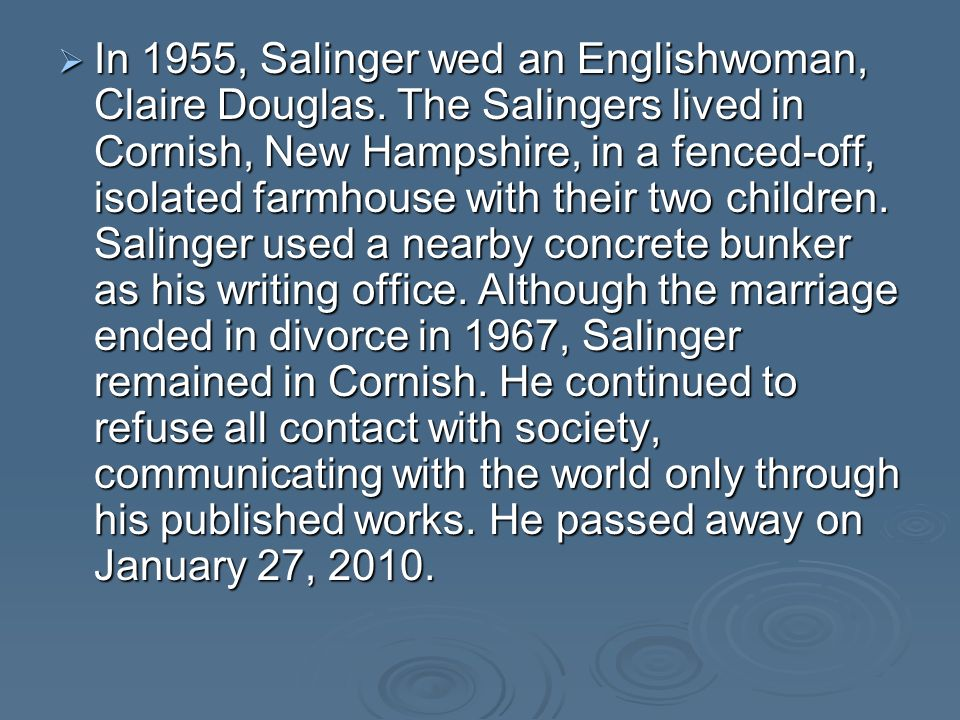 In 1955, Salinger wed an Englishwoman, Claire Douglas.