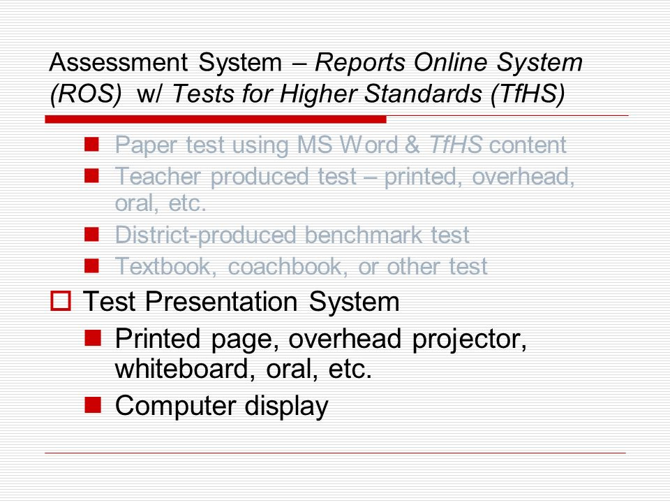 Assessment System – Reports Online System (ROS) w/ Tests for Higher Standards (TfHS) Student Information Database Extract from SASI or other Name, ID, NCLB categories, Other info.