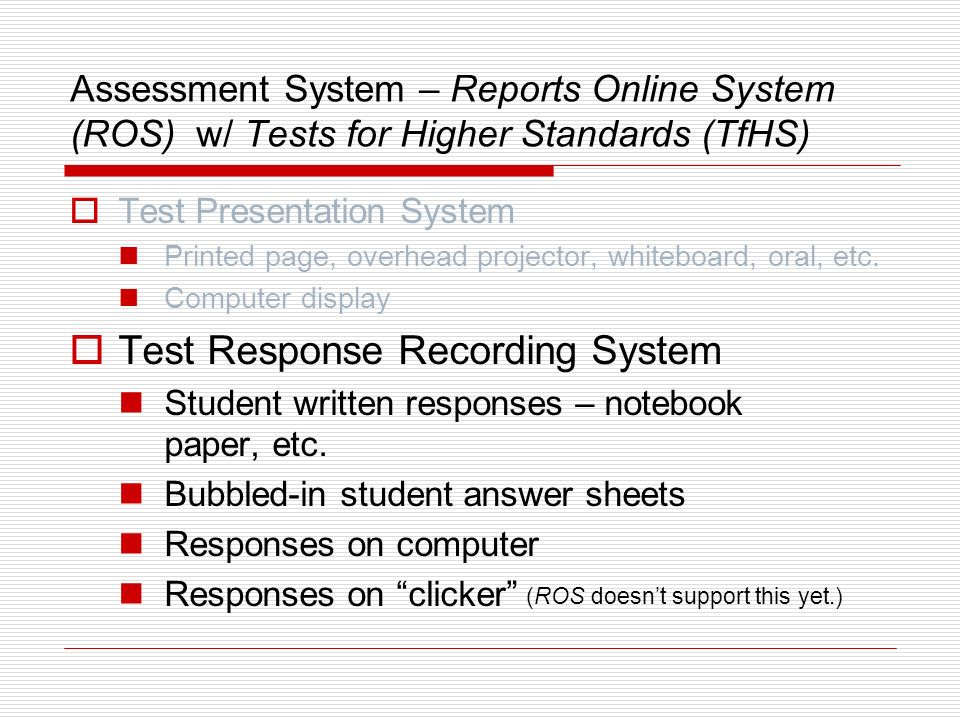Assessment System – Reports Online System (ROS) w/ Tests for Higher Standards (TfHS) Paper test using MS Word & TfHS content Teacher produced test – p