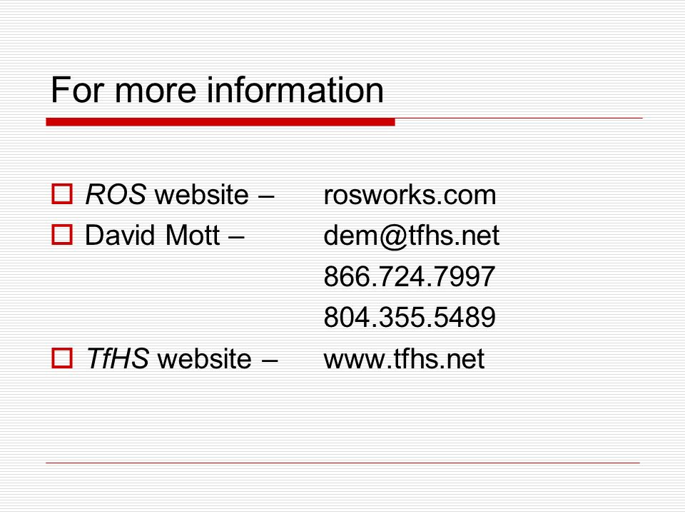 ROS Website Transition to the ROS website http://ros.tfhs.net/ http://rosworks.com/