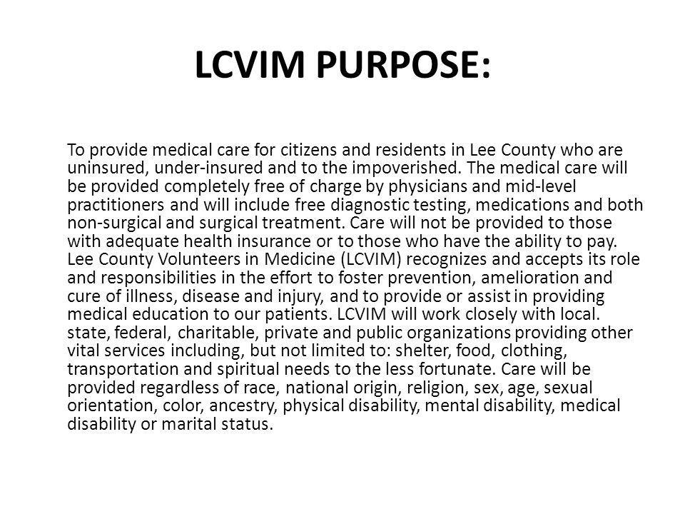 LCVIM PURPOSE: To provide medical care for citizens and residents in Lee County who are uninsured, under-insured and to the impoverished.