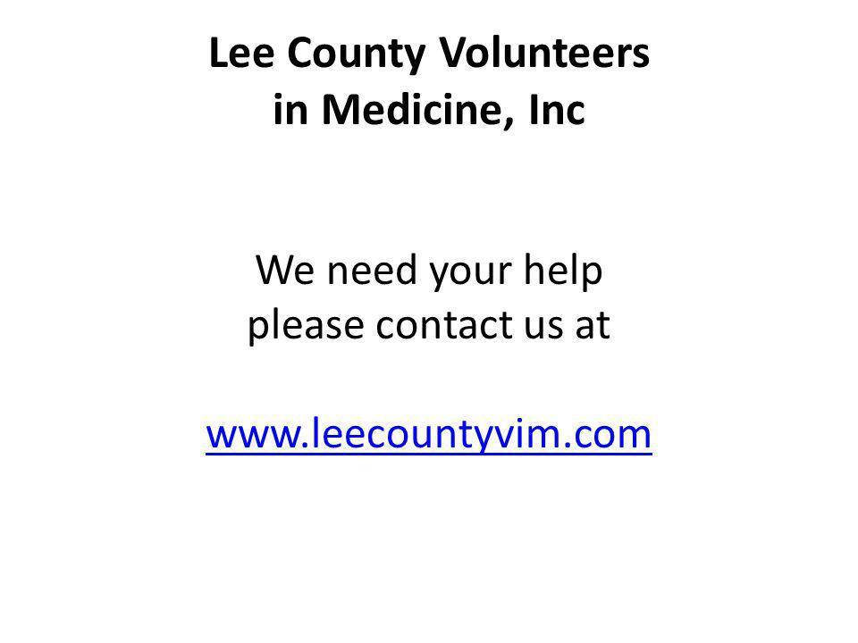 Lee County Volunteers in Medicine, Inc We need your help please contact us at www.leecountyvim.com