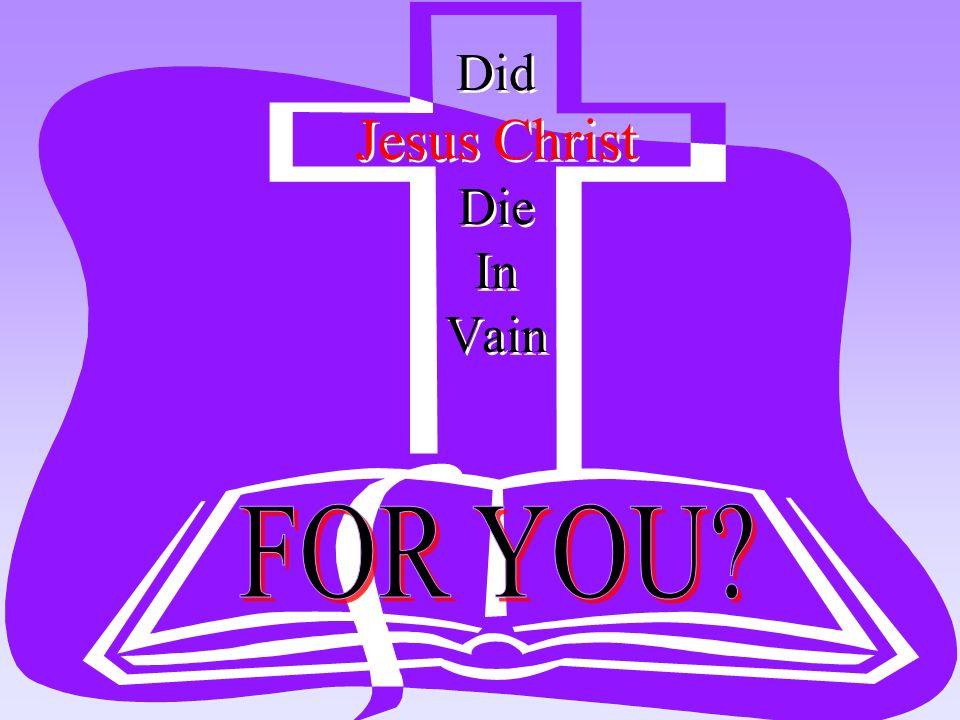 Did Jesus Christ Die In Vain