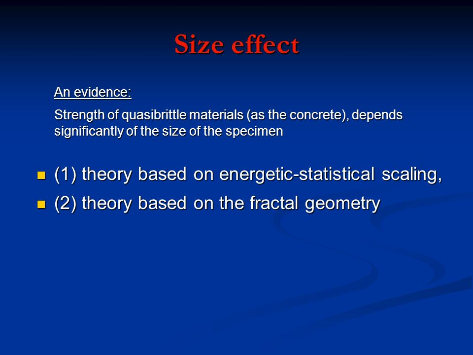 Size effect An evidence: Strength of quasibrittle materials (as the concrete), depends significantly of the size of the specimen (1) theory based on e