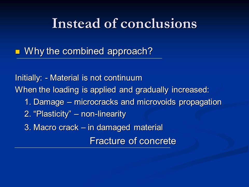 Instead of conclusions Why the combined approach? Why the combined approach? Initially: - Material is not continuum When the loading is applied and gr