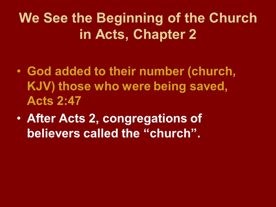 We See the Beginning of the Church in Acts, Chapter 2 God added to their number (church, KJV) those who were being saved, Acts 2:47 After Acts 2, cong