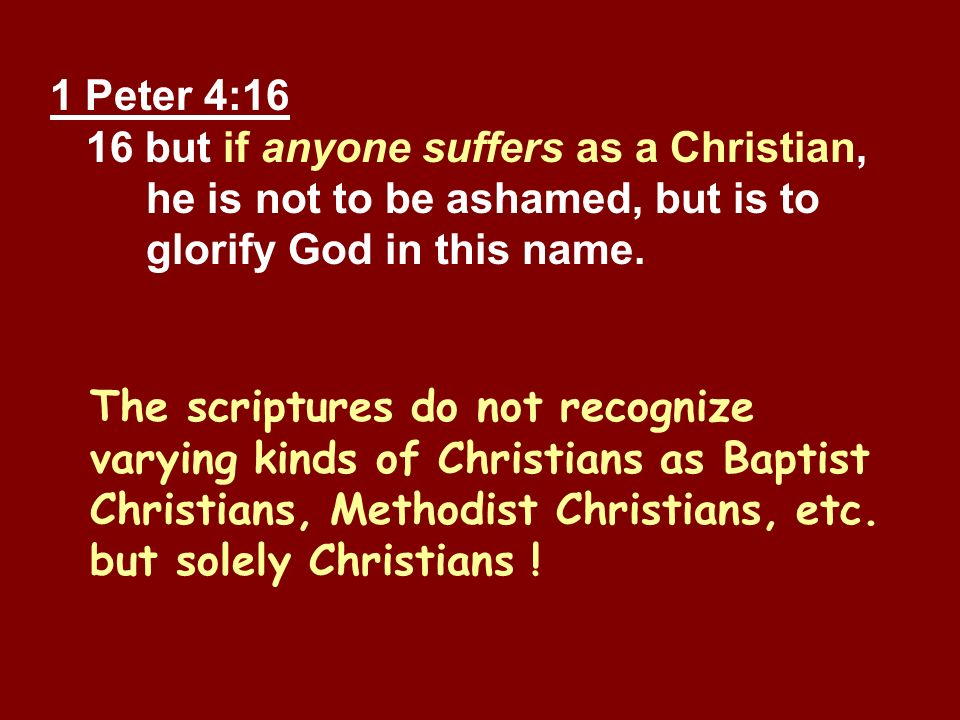 1 Peter 4:16 16 but if anyone suffers as a Christian, he is not to be ashamed, but is to glorify God in this name. The scriptures do not recognize var