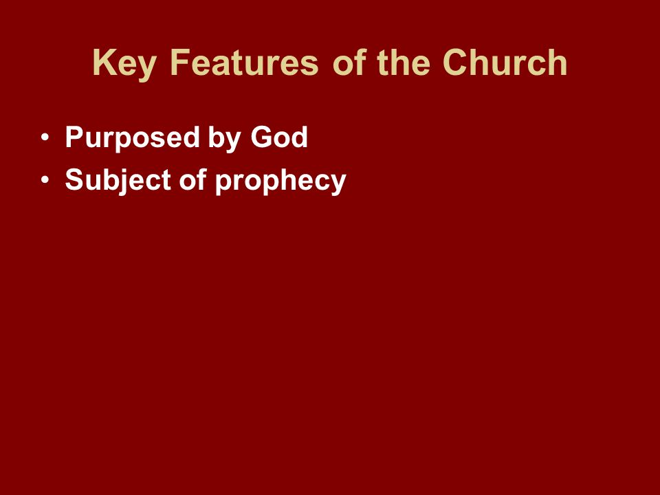 Key Features of the Church Purposed by God Subject of prophecy