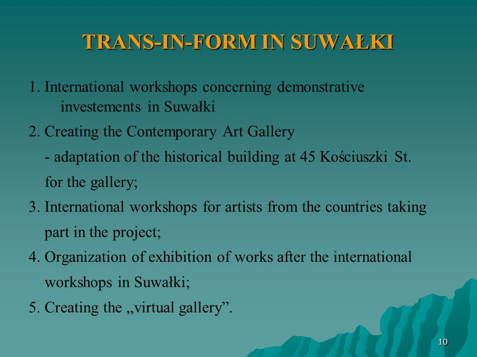 TRANS-IN-FORM IN SUWAŁKI 1. International workshops concerning demonstrative investements in Suwałki 2. Creating the Contemporary Art Gallery - adapta