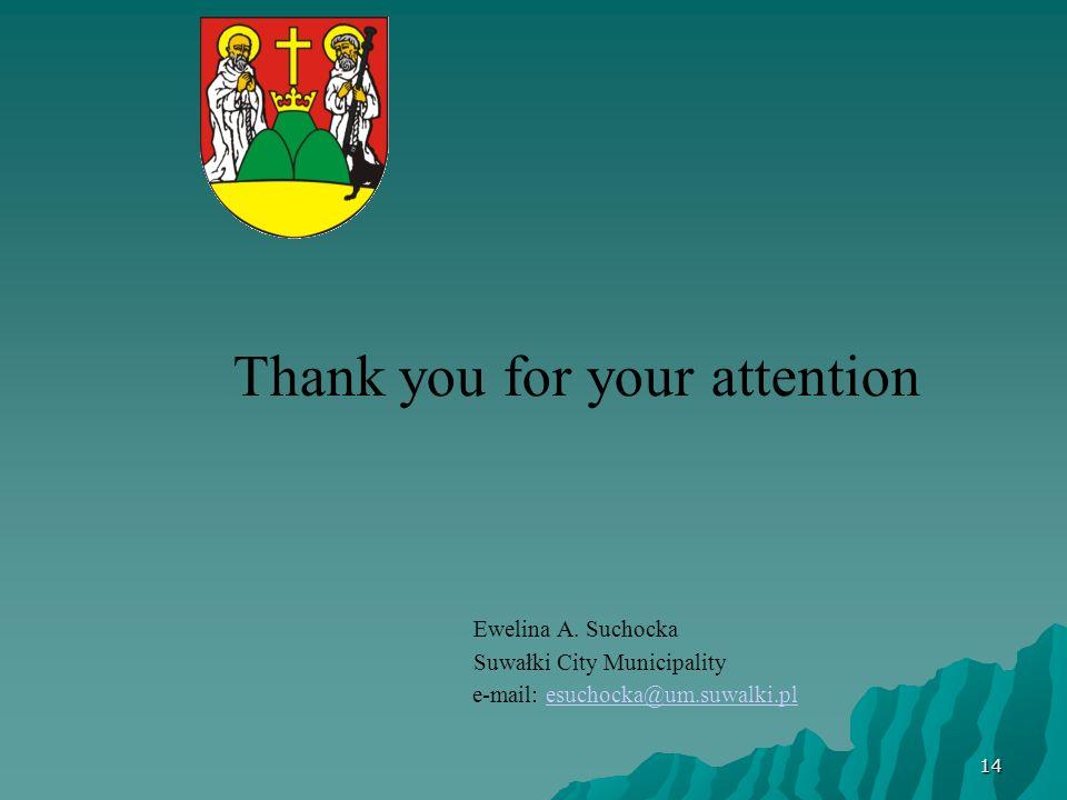 14 Thank you for your attention Ewelina A. Suchocka Suwałki City Municipality e-mail: esuchocka@um.suwalki.plesuchocka@um.suwalki.pl