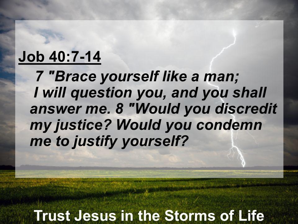 Trust Jesus in the Storms of Life Job 40:7-14 7