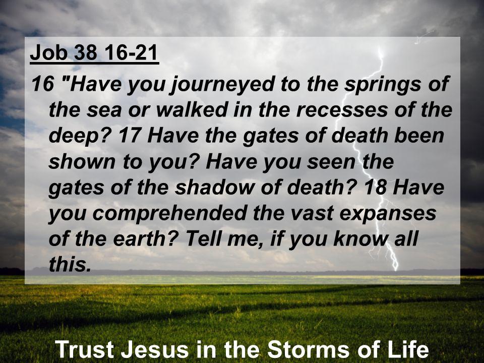 Trust Jesus in the Storms of Life Job 38 16-21 16