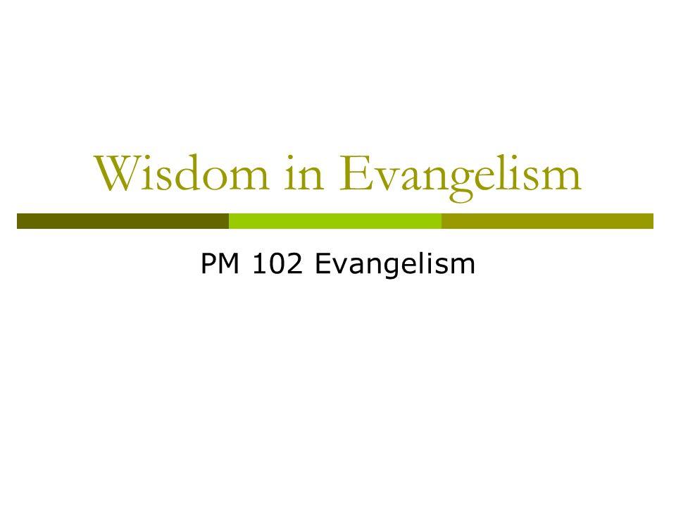 Wisdom in Evangelism PM 102 Evangelism