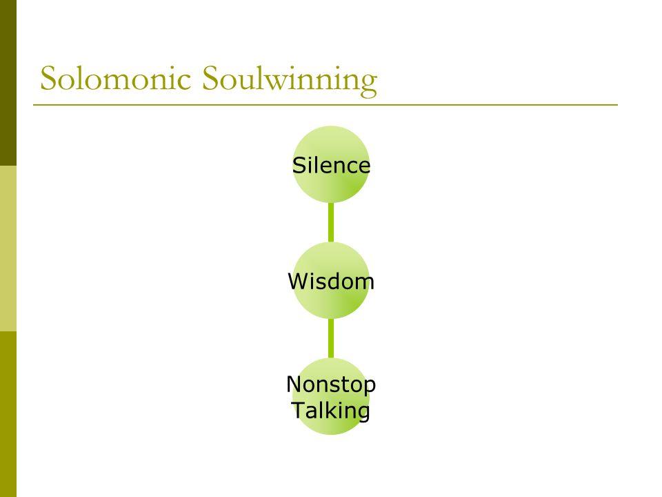 Solomonic Soulwinning WisdomSilence Nonstop Talking