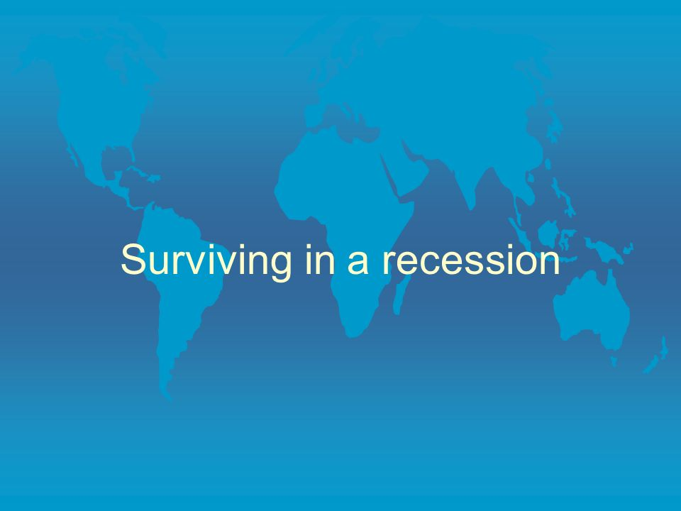 Surviving in a recession