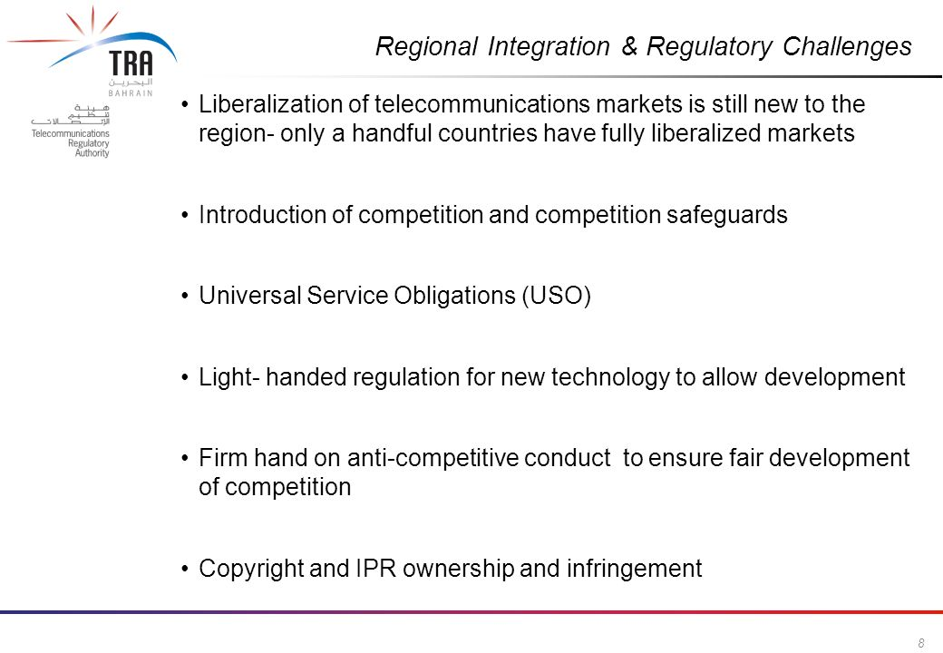 8 Commercial in Confidence Regional Integration & Regulatory Challenges Liberalization of telecommunications markets is still new to the region- only
