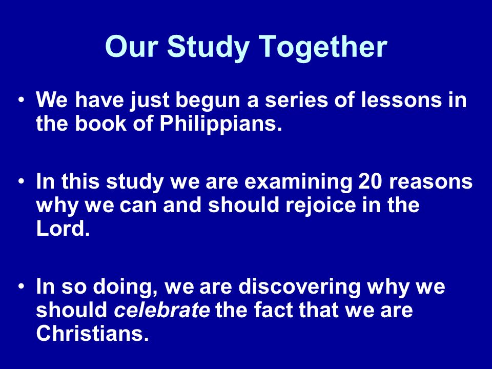 Our Study Together We have just begun a series of lessons in the book of Philippians.