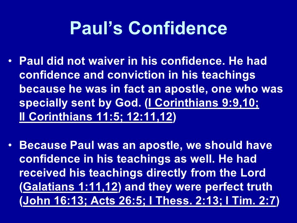 Pauls Confidence Paul did not waiver in his confidence. He had confidence and conviction in his teachings because he was in fact an apostle, one who w