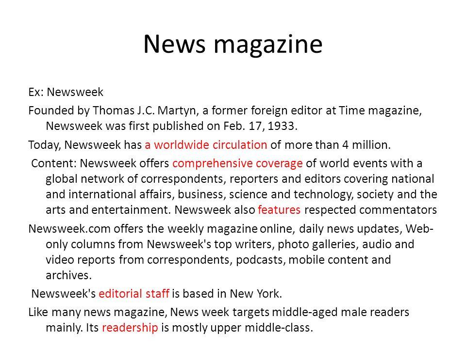 News magazine Ex: Newsweek Founded by Thomas J.C.