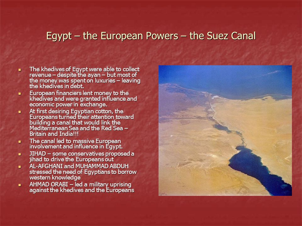 Egypt – the European Powers – the Suez Canal The khedives of Egypt were able to collect revenue – despite the ayan – but most of the money was spent o