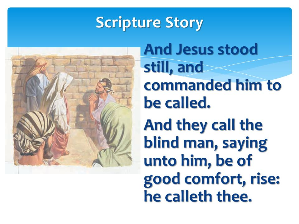 And many charged him that he should hold his peace: but he cried the more a great deal, Thou Son of David, have mercy on me. Scripture Story