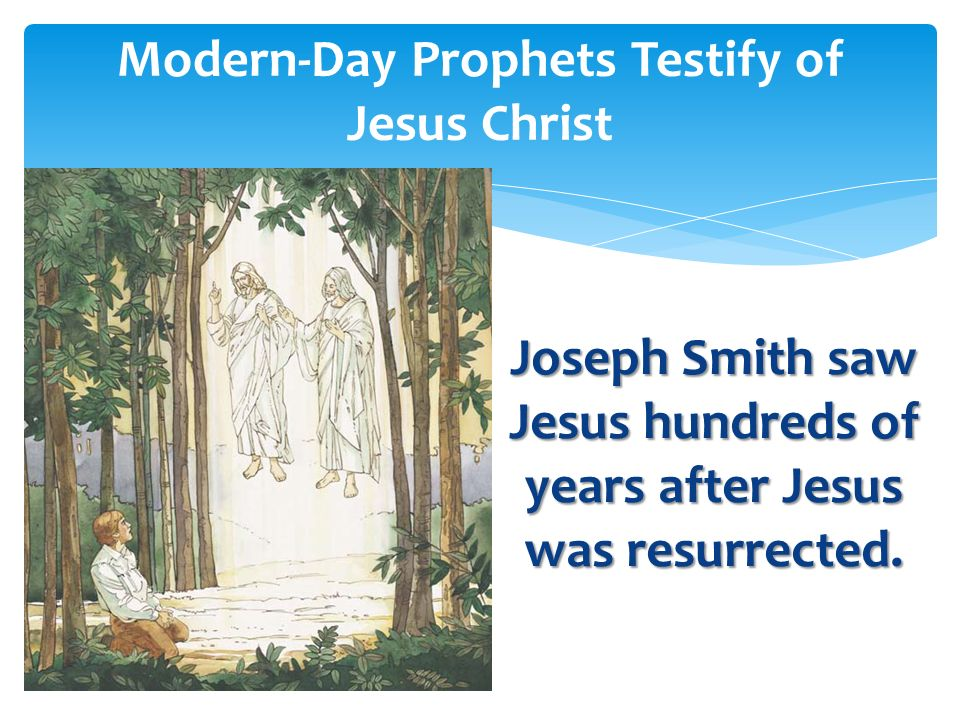 Who can tell us about Josephs first vision? Modern-Day Prophets Testify of Jesus Christ