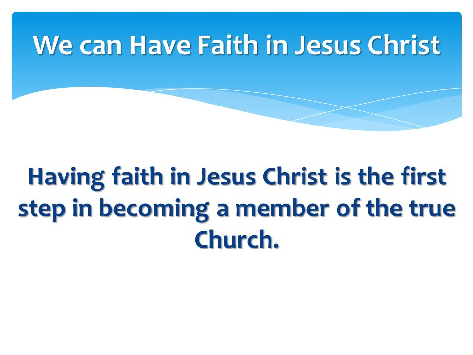 We can have faith that Jesus lives and loves us because of the scriptures and the testimonies of truthful people. We can have faith that Jesus lives a