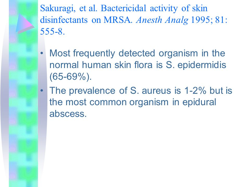Sakuragi, et al. Bactericidal activity of skin disinfectants on MRSA. Anesth Analg 1995; 81: 555-8. Most frequently detected organism in the normal hu