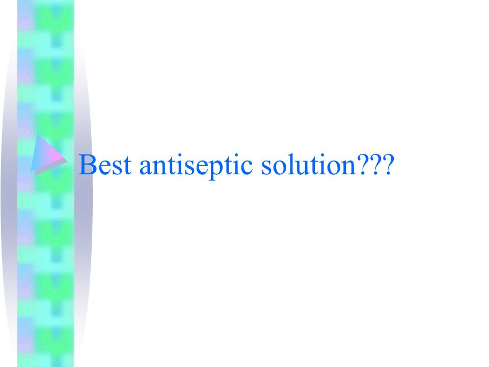 Best antiseptic solution???