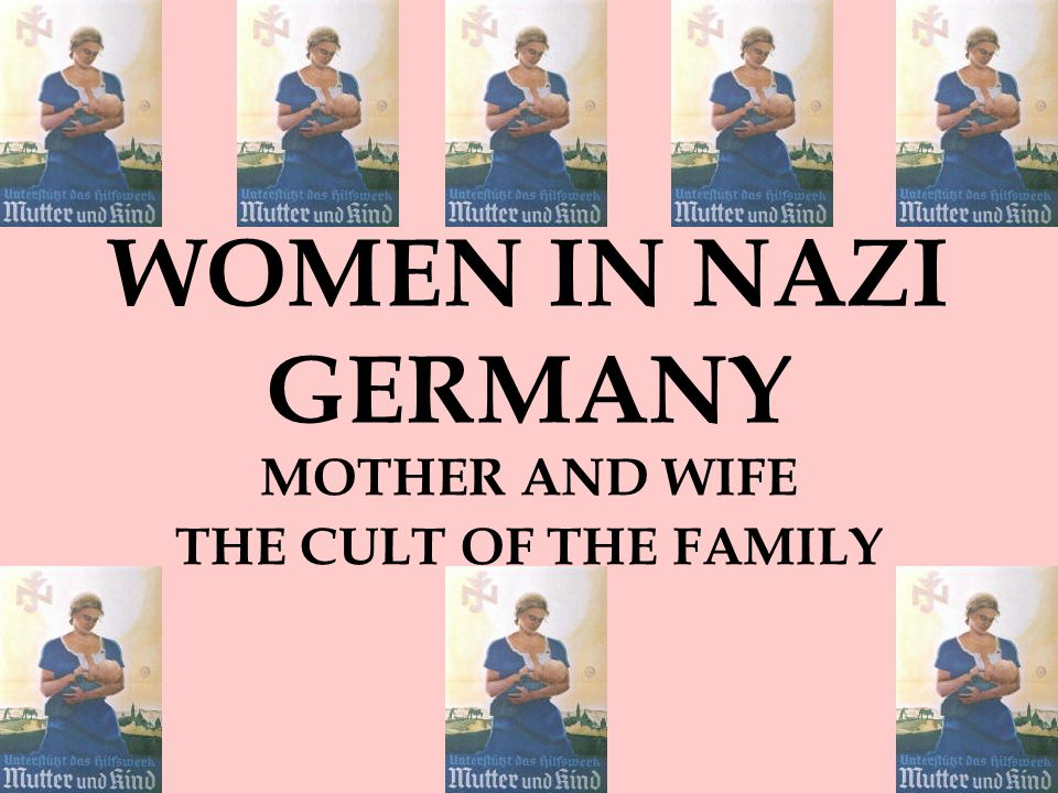 WOMEN IN NAZI GERMANY MOTHER AND WIFE THE CULT OF THE FAMILY