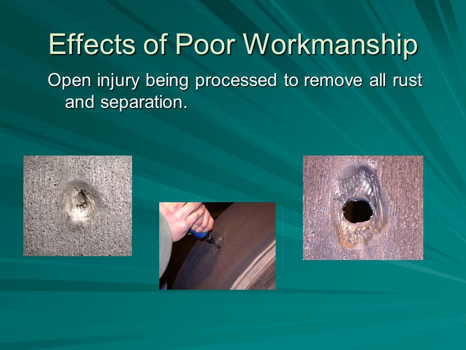Effects of Poor Workmanship Open injury being processed to remove all rust and separation.