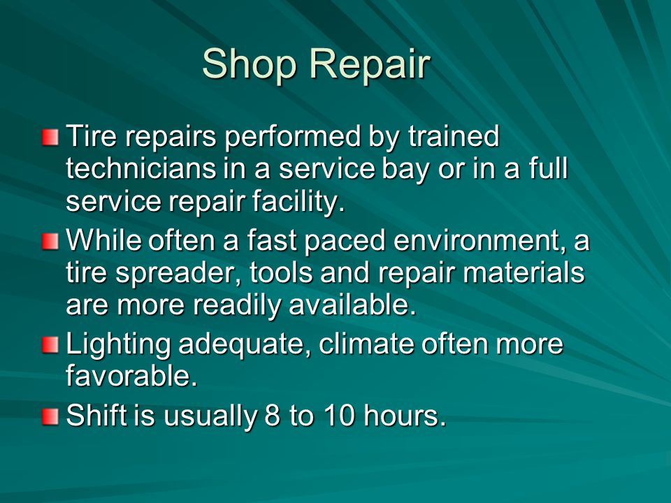 Shop Repair Tire repairs performed by trained technicians in a service bay or in a full service repair facility.