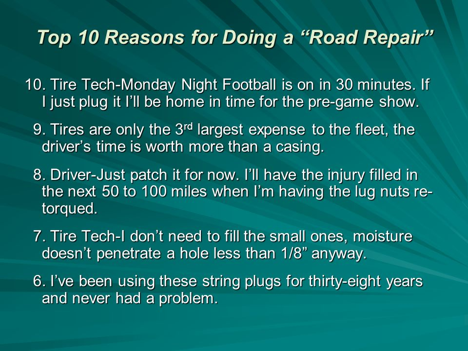 Top 10 Reasons for Doing a Road Repair 10. Tire Tech-Monday Night Football is on in 30 minutes.