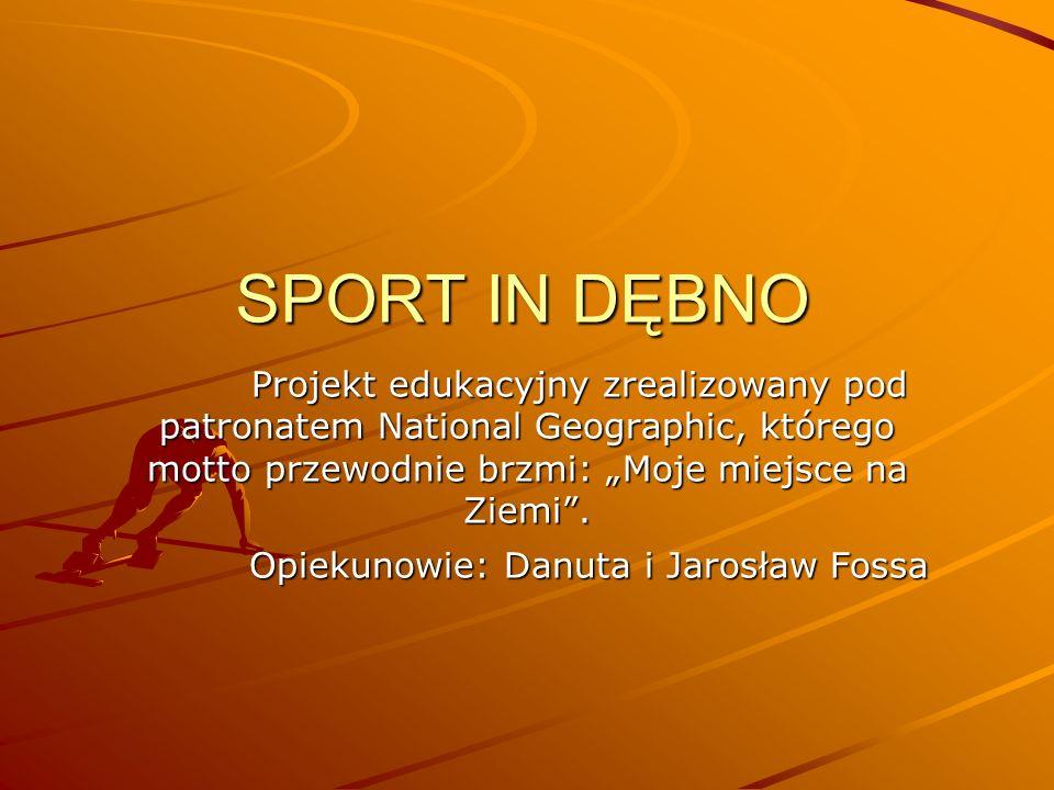 SPORT IN DĘBNO Projekt edukacyjny zrealizowany pod patronatem National Geographic, którego motto przewodnie brzmi: Moje miejsce na Ziemi.