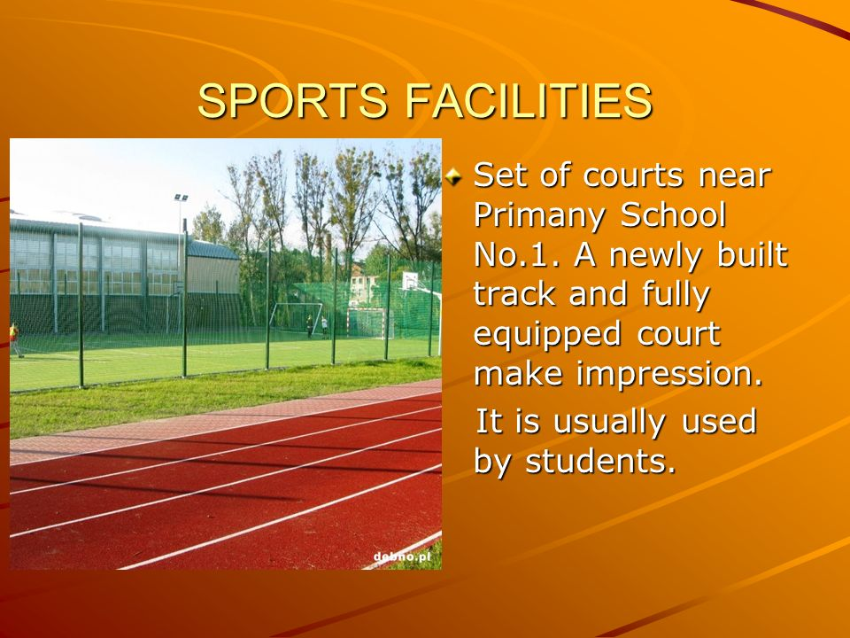 SPORTS FACILITIES Set of courts near Primany School No.1. A newly built track and fully equipped court make impression. It is usually used by students
