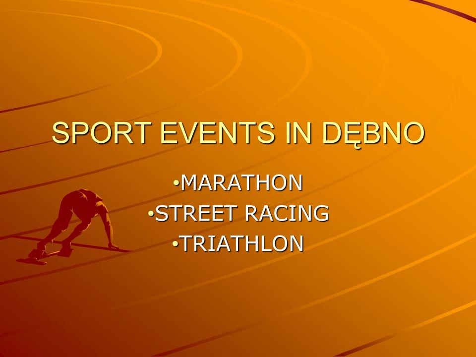 SPORT EVENTS IN DĘBNO MARATHON MARATHON STREET RACING STREET RACING TRIATHLON TRIATHLON
