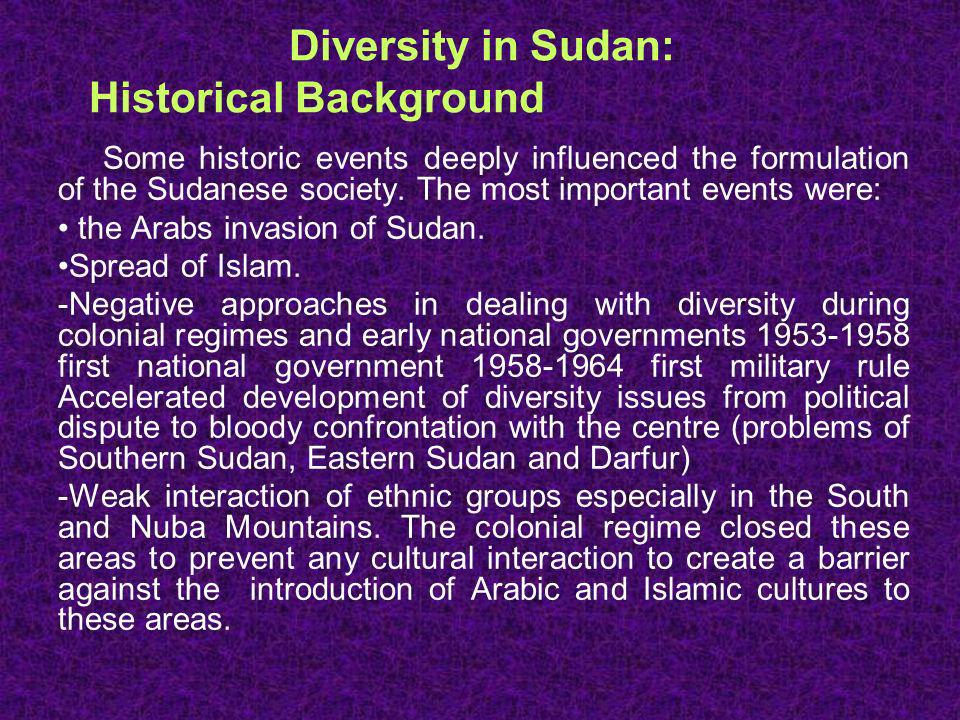 Features of Diversity in Sudan The historical development and successive migrations from neighboring countries had its great impact on the demographical map of Sudan.