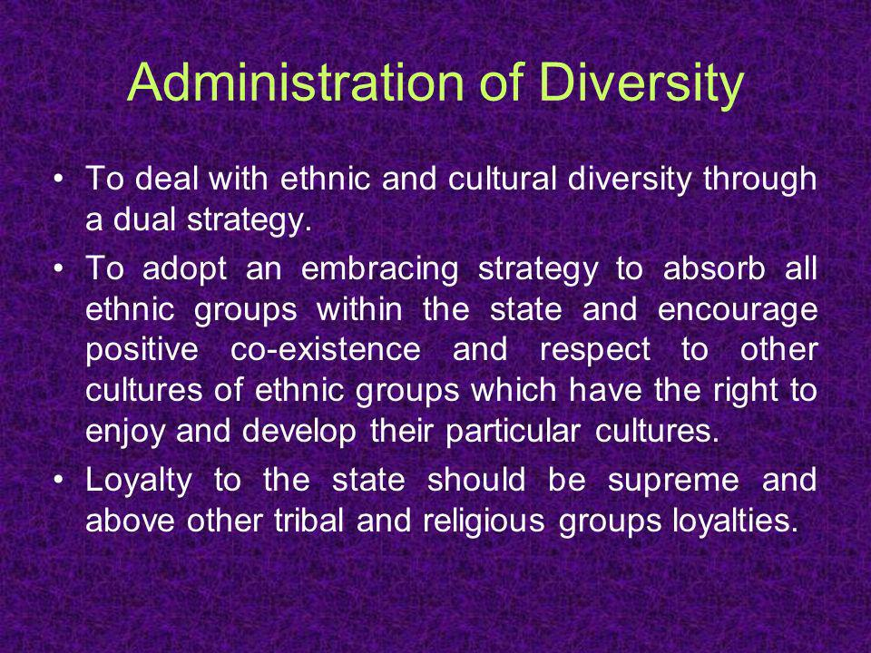 Administration of Diversity To deal with ethnic and cultural diversity through a dual strategy.