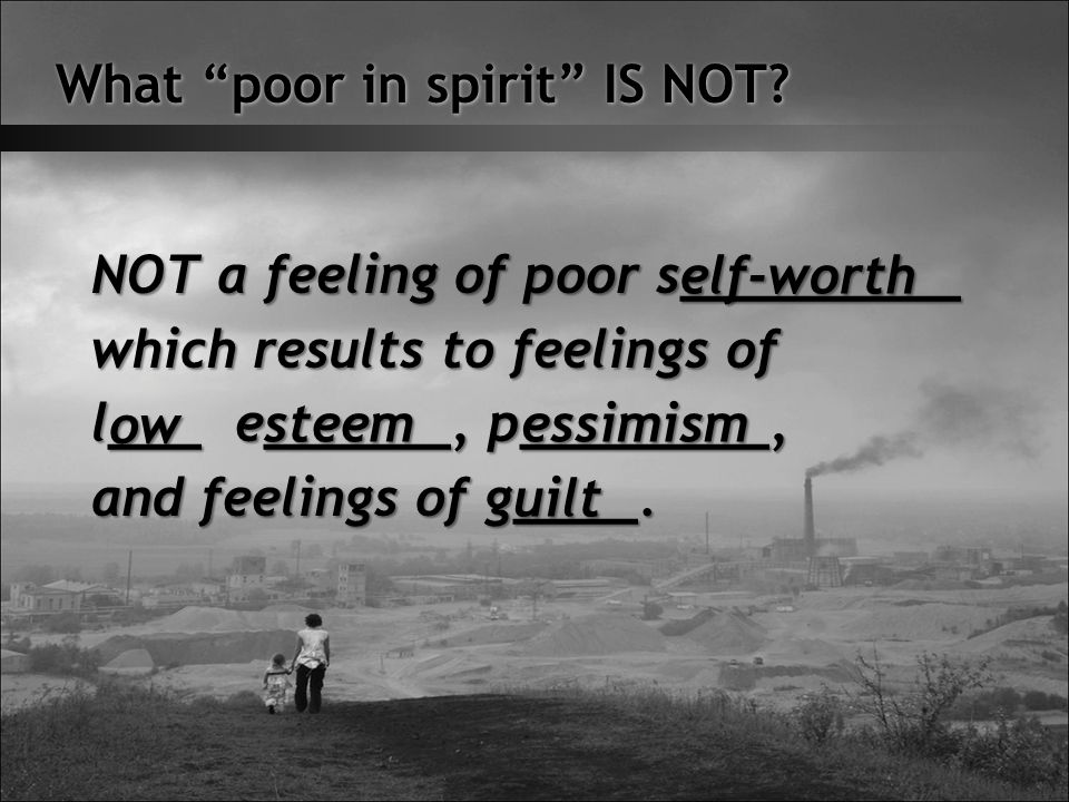 What poor in spirit IS NOT.