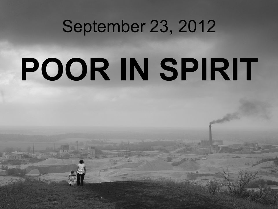 September 23, 2012 POOR IN SPIRIT