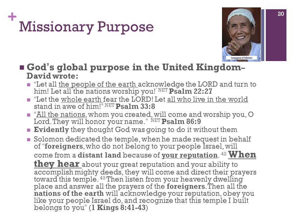 + Missionary Purpose Gods global purpose in the United Kingdom – David wrote: Let all the people of the earth acknowledge the LORD and turn to him.