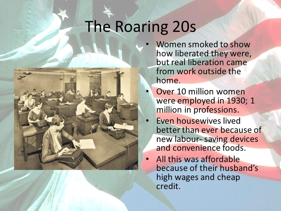 The Roaring 20s Women smoked to show how liberated they were, but real liberation came from work outside the home. Over 10 million women were employed
